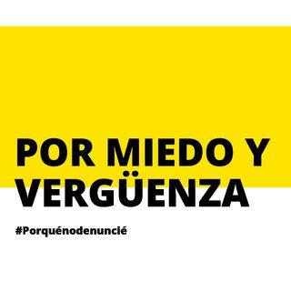 6 #PorQuéNoDenuncié: por miedo y vergüenza