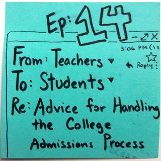 Ep 14: From Teachers, To Students - Handling the College Admissions Process