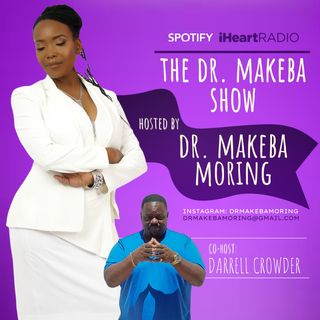 THE DR MAKEBA SHOW, HOSTED BY DR MAKEBA with CO-HOST, DARRELL CROWDER (MAY 23)