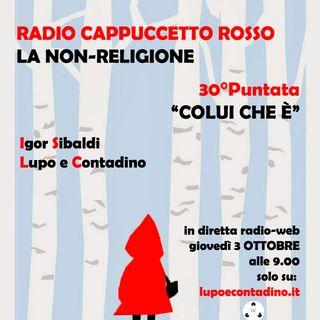 Radio Cappuccetto Rosso | 30 | Colui che è