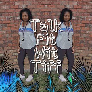 Talk Fit Wit Tiff