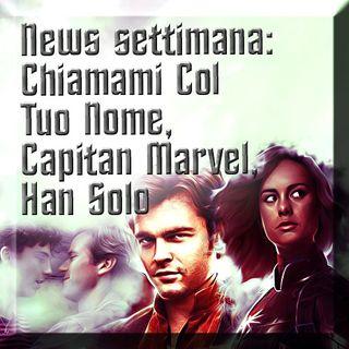 News settimana: Chiamami Col Tuo Nome, Capitan Marvel, Han Solo