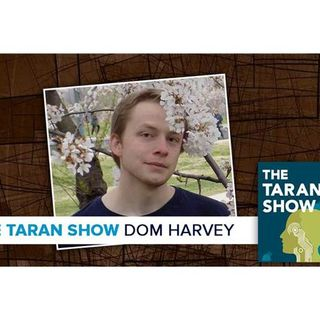 The Taran Show 14 | Dom Harvey Interview