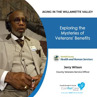 7/4/20: Jerry Wilson, Veterans Services Officer, Yamhill County Health and Human Services | Exploring Veterans Benefits