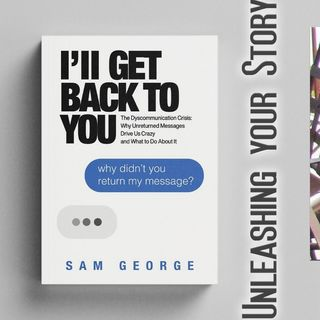 I'LL GET BACK TO YOU, The Dyscommunication Crisis, with Sam George