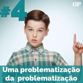 #04 - Uma problematização da problematização