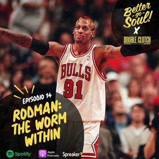 Better Go Soul S1E14: NBA FOCUS - Dennis Rodman: The Worm Within