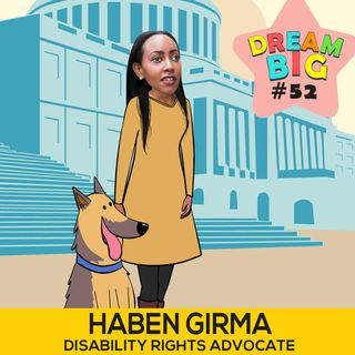 DB 052: Haben Girma, The First Deafblind Graduate From Harvard Law School, On Why We Should Embrace Our Differences