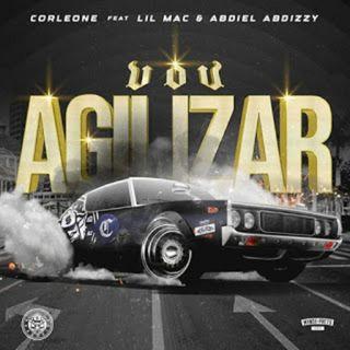 Corleone feat. Lil Mac Abdiel Abdizzy - Vou Agilizar (BAIXAR AQUI MP3)