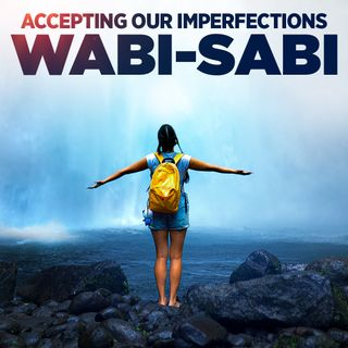 """#328 Happiness - Accepting Our Imperfections: """"Wabi-sabi"""""""