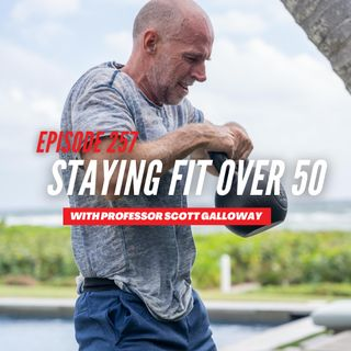 Episode 257: The Secret to Staying Fit After 50 With NYU Professor Scott Galloway (remastered)