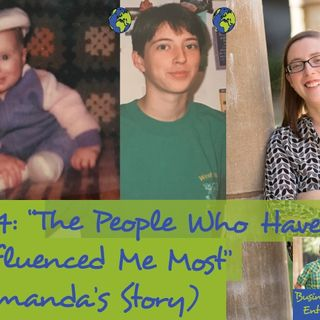 """024: """"The People Who Have Influenced Me Most"""" (Amanda's Story)"""