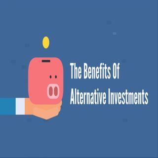 The Benefits Of Alternative Investments