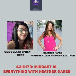 E179: Mindset Is Everything With Heather Hakes