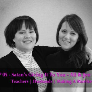 EP 05 - Satan's Giving It To You - Ali & Jen