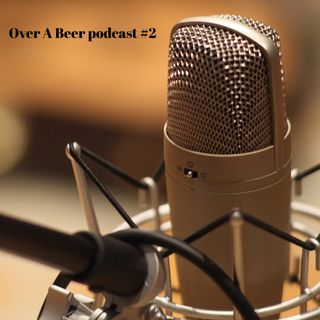 Over A Beer podcast #2