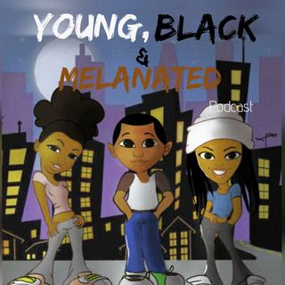 Young, Black & Melanated (S1 E1) Get to know us!