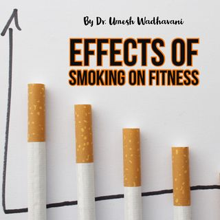 Effects of Smoking on Fitness - a podcast by Dr. Umesh Wadhavani