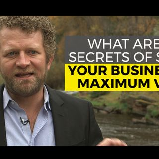 What are the Secrets of Selling Your Business for Maximum Value
