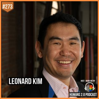 273: Leonard Kim | Reveal the Power of the Real You (Ditch The Act)