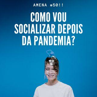 50 - Como vamos socializar depois da pandemia?