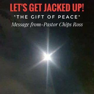 LET'S GET JACKED UP! The Gift of Peace!!! with Chips Ross