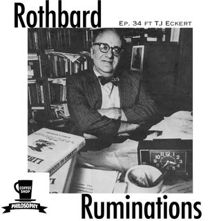 Coffee Shop Philosophy - Episode 34 - The Ruminations of Rothbard
