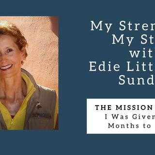 929 My Strength is My Story with Edie Sundby, The Mission Walker