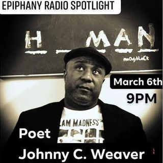 Epiphany RADIO Spotlight Feat. Johnny C. Weaver (Poet)