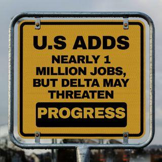 U.S. Adds Nearly 1 Million Jobs, But Delta May Threaten Progress