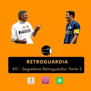 #17 - Segreteria Retroguardia: Parte 2