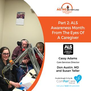 5/12/18: Cassy, MSW-CSWA with The ALS Association Oregon, Don Austin, MD, and Susan Teller| Part 2 ALS Awareness Month