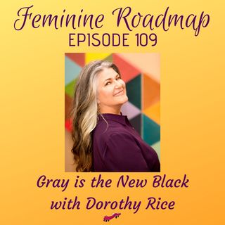 FR Ep #109 Gray is the New Black with Dorothy Rice