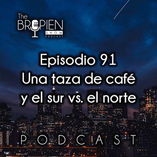 091 - Bropien - Una taza de café y el sur vs. el norte