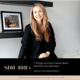 SDH 408: 7 Things You Don't Need When Starting Your Business