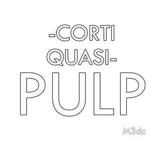 Corti quasi Pulp