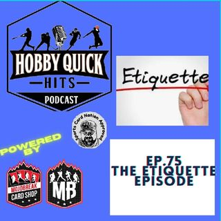 Hobby Quick Hits Ep.75 The Etiquette Episode