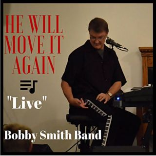 "Bobby Smith Band ""Live"" He'll Move It Again"