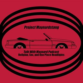 Talk With Maynard Podcast Episode 11 (Religion, Sex, and One Piece Headlights)