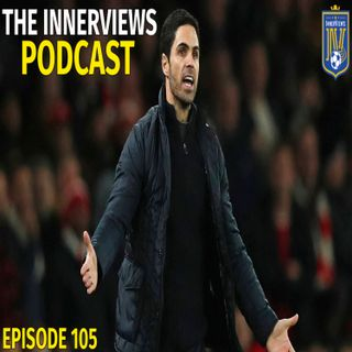 Episode 105 | #ArtetaOut?