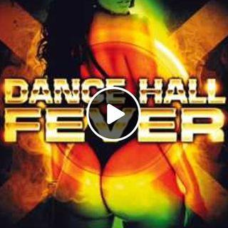Dancehall Fever & More