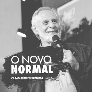 O novo normal // pr. Carlos Alberto Bezerra