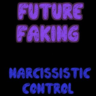 The Narcissist and Future Faking