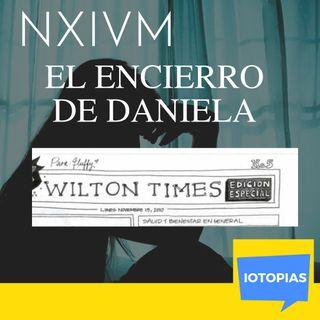 Caso NXIVM: EL ENCIERRO DE DANIELA. Parte 2. WILTON TIMES