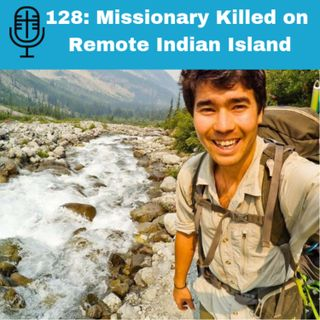 128: Missionary Killed on Remote Indian Island