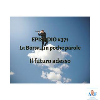 Episodio 371 La Borsa in poche parole - Il futuro adesso