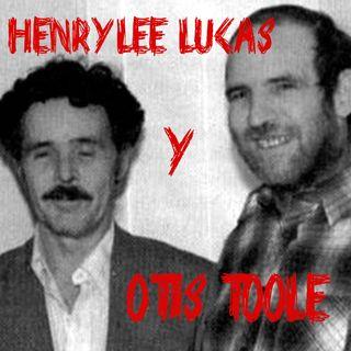 Ep 47 - Henry Lee Lucas y Otis Toole