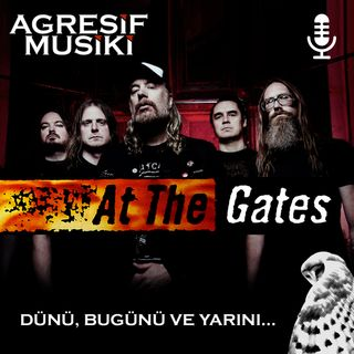 At The Gates'in Dünü Bugünü ve Yarını
