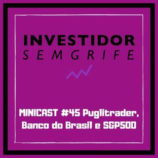 MINICAST #45 Puglitrader, Banco do Brasil e S&P500
