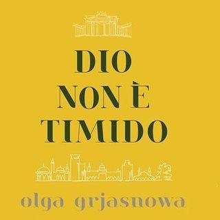 """""""Dio non è timido"""", romanzo di di Olga Grjasnowa"""